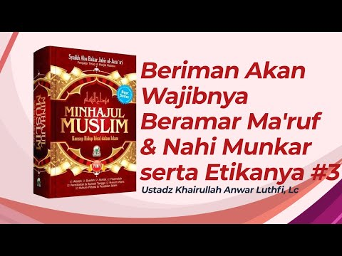 Beriman Akan Wajibnya Beramar Ma'ruf dan Nahi Munkar Serta Etikany - Ustadz Khairullah Anwar Luthfi