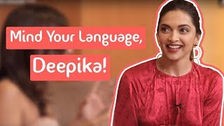 Mind Your Language with Deepika Padukone