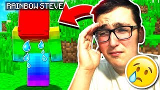 I did something REALLY BAD to Rainbow Steve...
