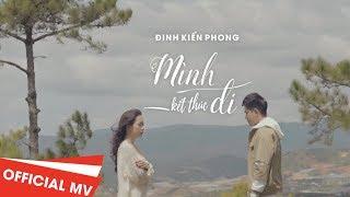 Mình Kết Thúc Đi - Đinh Kiến Phong ( Official Music Video 4k)