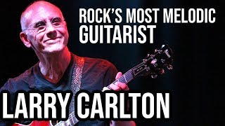 Larry Carlton: Rock's Most MELODIC Guitarist