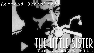 """Raymond Chandler's """"The Little Sister"""" - The Animated Movie (Cinematic Edition)"""