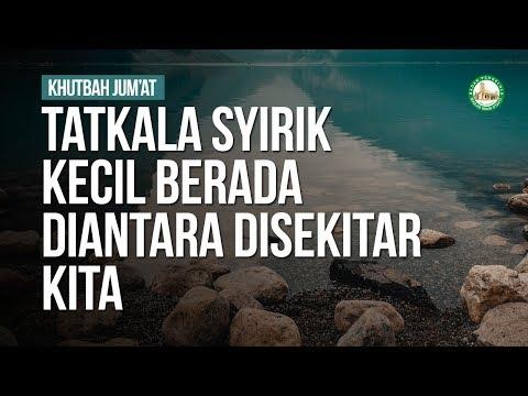Tatkala Syirik Kecil Berada Diantara Disekitar Kita - Ustadz Arif Usman Anugraha, Lc