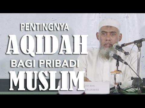 Pentingnya Aqidah Bagi Pribadi Muslim - Ustadz Yazid Bin Abdil Qadir Jawas