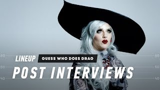 Guess Who Does Drag? (Post-Interview) | Lineup | Cut