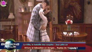 LA VILLA, LA BATAILLE DES COUPLES : JAZZ PÈTE UN   HILLARY ET SÉBASTIEN EN DANGER... REPLAY DE