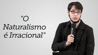"""""""O Naturalismo é Irracional"""" Geimar Lima"""