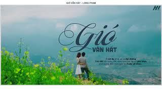Gió Vẫn Hát - Long Phạm   MV Lyrics HD
