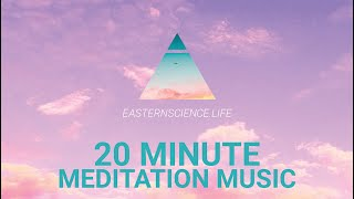 20 Minute Meditation Music (Relief From Anxiety & Stress) - Eastern Science (2019)