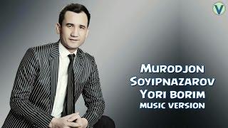 Murodjon Soyipnazarov - Yori borim | Муроджон Сойипназаров - Ёри борим (music version) 2017
