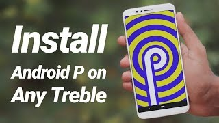 Install Android 9.0 GSI On Any Treble Phone