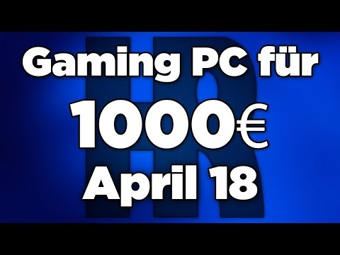 1000€ Gaming PC April 2018 | Intel & Ryzen +RX 580 | Computer günstig kaufen