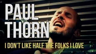 Watch Paul Thorn I Dont Like Half The Folks I Love video