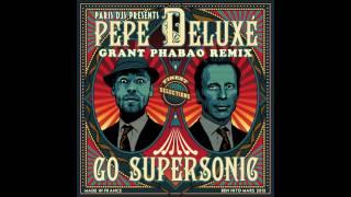 Pepe Deluxé - Go Supersonic (Grant Phabao RMX)
