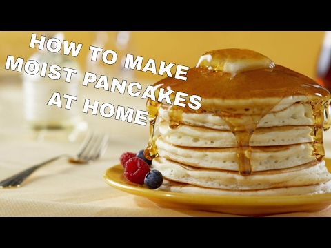 How to Make Moist Pancakes at Home