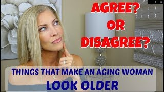 Look Younger! Things That Make an Aging Woman Look Older ~ Agree or Disagree?