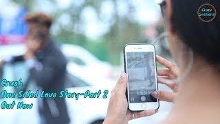 Crush One Sided Love Story - Part 2 Arjun Sharma  Ishika Sharma FT. Crazy sessions  New Video 2018 