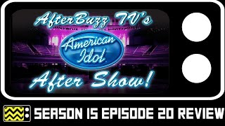 American Idol Season 15 Episode 20 Review & After Show | AfterBuzz TV