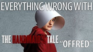 "Everything Wrong With The Handmaid's Tale ""Offred"""