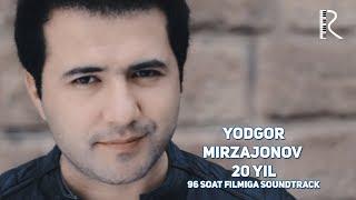 Yodgor Mirzajonov - 20 yil | Ёдгор Мирзажонов - 20 йил (96 soat filmiga soundtrack)