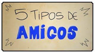 5 TIPOS DE AMIGOS