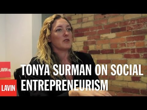 """It Has To Have a Business Model"": Tonya Surman on Social Entrepreneurism"