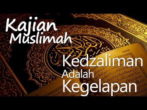 Kajian Muslimah : Kedzaliman Adalah Kegelapan Pada Hari Kiamat - Ustadz Amir As Soronji, Lc, MPdi