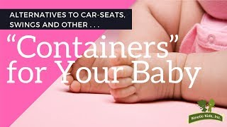 "Alternatives to Car Seats, Swings &  Other ""Containers"" for your Baby [Kinetic Kids, Inc.]"