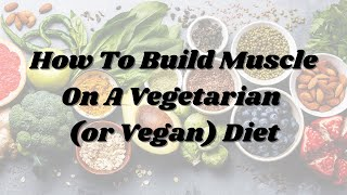 How To Build Muscle On Vegetarian (or Vegan) Diet