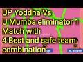 U Mumba Vs UP Yoddha eliminator 1 dream team prediction,up yoddha vs umumba pro kabaddi match 30 dec