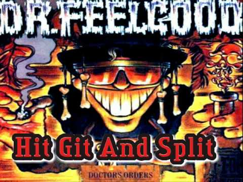 Dr Feelgood - HIT GIT AND SPLIT
