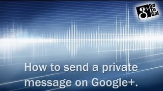 How to send a private message on Google plus
