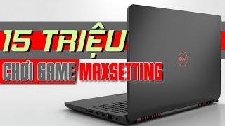 Chưa đến 15 triệu đã mua được laptop chơi game max setting?
