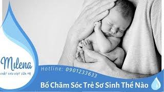 Bố Chăm Sóc Trẻ Sơ Sinh Thế Nào