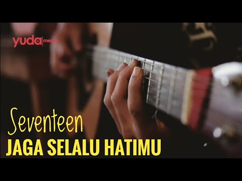 Jaga Selalu Hatimu - Seventeen (Kasih Saran Editing Videonya Dong)