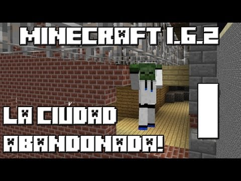 Minecraft 1.6.2 MAPA LA CIUDAD ABANDONADA Cap.1