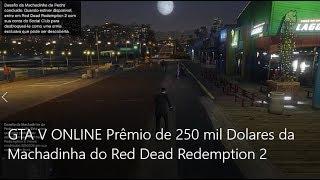 GTA V ONLINE Prêmio de 250 mil Dolares da Machadinha do Red Dead Redemption 2