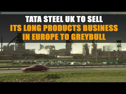 Tata Steel UK to sell its long products business in Europe to Greybull. Watch video...