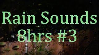 "8hrs of ""Rain Sounds"" #3  ""Real Video"" all Natural Sound"