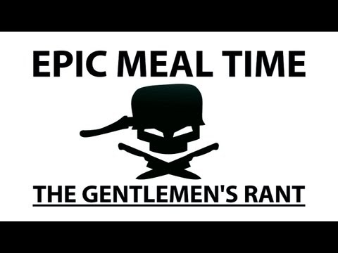 Epic Meal Time - The Gentlemen s Rant
