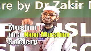 The Role of a Muslim in a Non Muslim Society – Part 1 – Dr Zakir Naik