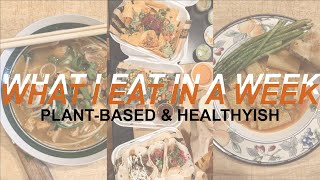 What I Eat in A Week While Social Distancing – Plant-Based & Healthy-ish