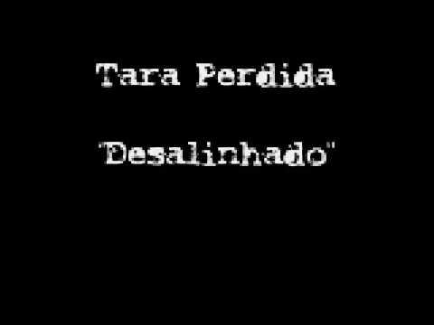 Tara Perdida - Desalinhado