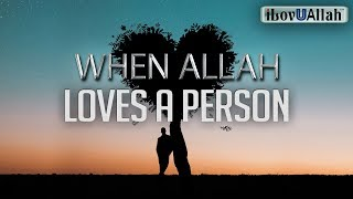 WHEN ALLAH LOVES A PERSON
