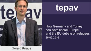 How Germany and Turkey can save liberal Europe and the EU debate on refugees - Gerald Knaus