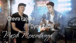 Download lagu Chevra ft. Dyrga Dadali - Masih Mencintainya