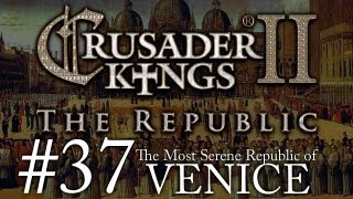 Crusader Kings 2_ The Republic of Venice - Episode 37