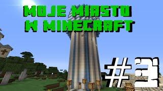 Moje miasto w minecraft - odcinek 3 - Ostrowiecka wieża ciśnień