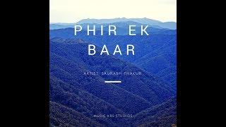 Phir ek baar official video || New Hindi Song 2018 || Saurabh Thakur feat. (Amar and Shweta)