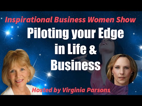 Piloting your Edge in Life and Business: Inspirational Business Women Show